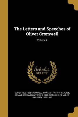 The Letters and Speeches of Oliver Cromwell; Volume 2 (Paperback): Oliver 1599-1658 Cromwell, Thomas 1795-1881 Carlyle