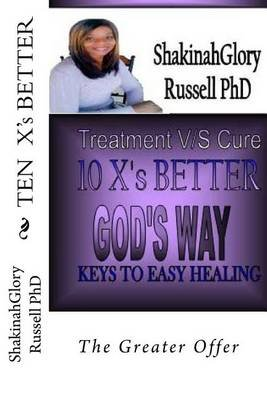 Ten X's Better - The Greater Offer (Paperback): Shakinah Glory Russell Ph D