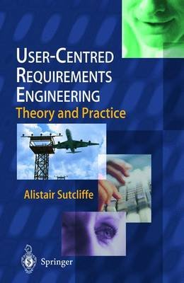 User-centred Requirements Engineering (Paperback, Softcover reprint of the original 1st ed. 2002): Alistair Sutcliffe