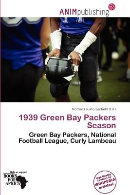 1939 Green Bay Packers Season (Paperback): Norton Fausto Garfield