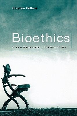 Bioethics - A Philosophical Introduction (Hardcover): Stephen Holland