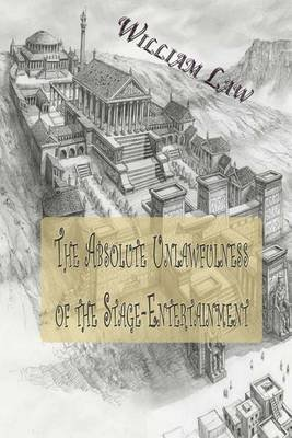 The Absolute Unlawfulness of the Stage-Entertainment (Paperback): William Law