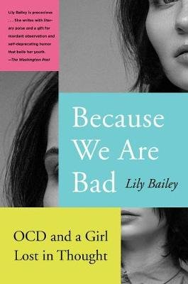 Because We Are Bad - Ocd and a Girl Lost in Thought (Paperback): Lily Bailey