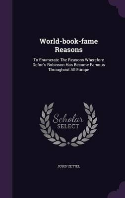 World-Book-Fame Reasons - To Enumerate the Reasons Wherefore Defoe's Robinson Has Become Famous Throughout All Europe...