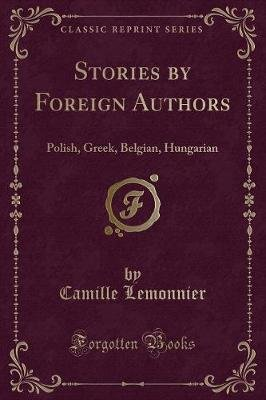 Stories by Foreign Authors - Polish, Greek, Belgian, Hungarian (Classic Reprint) (Paperback): Camille Lemonnier