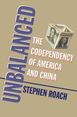Unbalanced - The Co-dependency of America and China (Hardcover, New): Stephen Roach