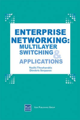Enterprise Networking - Multilayer Switching and Applications (Hardcover): Vasilis Theoharakis, Dimitrios Serpanos