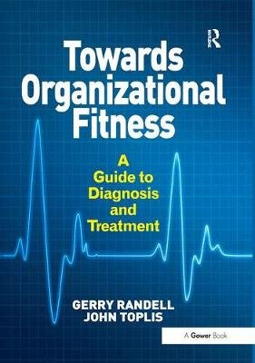 Towards Organizational Fitness - A Guide to Diagnosis and Treatment (Paperback): Gerry Randell, John Toplis