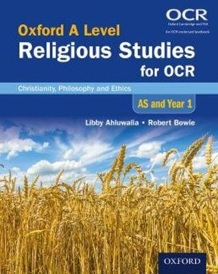 Oxford A Level Religious Studies for OCR: AS and Year 1 Student Book - Christianity, Philosophy and Ethics (Paperback): Libby...