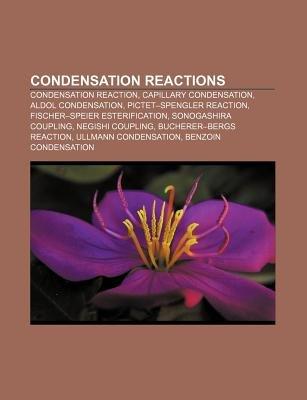 Condensation Reactions - Condensation Reaction, Capillary Condensation, Aldol Condensation, Pictet-Spengler Reaction...