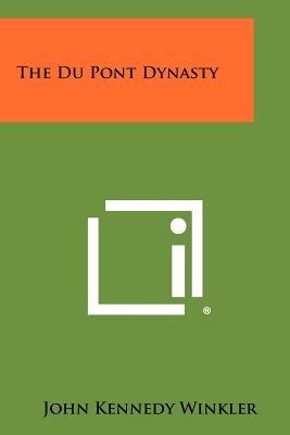 The Du Pont Dynasty (Paperback): John Kennedy Winkler