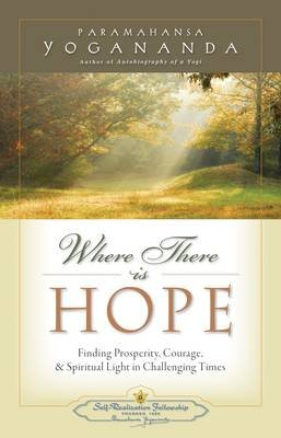 Where There is Hope - Finding Prosperity, Courage, and Spiritual Light in Challenging Times (Paperback): Paramahansa Yogananda
