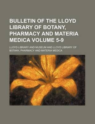 Bulletin of the Lloyd Library of Botany, Pharmacy and Materia Medica Volume 5-9 (Paperback): Lloyd Library And Museum