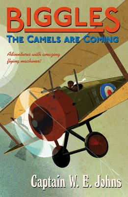 Biggles: The Camels Are Coming (Paperback): W.E. Johns