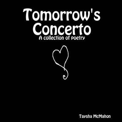 Tomorrow's Concerto: A Collection of Poetry (Electronic book text): Taysha McMahon