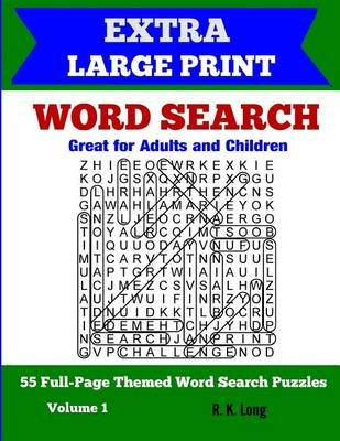 Extra Large Print Word Search - 55 Full-Page Themed Word Search Puzzles, Great for Adults and Children (Paperback): R K Long