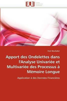 Apport Des Ondelettes Dans L''Analyse Univaria(c)E Et Multivaria(c)E Des Processus a Ma(c)Moire Longue (French,...