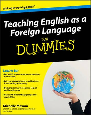 Teaching English as a Foreign Language For Dummies (Electronic book text, 1st edition): Michelle Maxom
