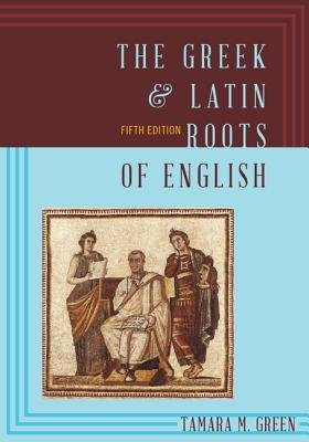 The Greek & Latin Roots of English (Paperback, Fifth Edition): Tamara M. Green