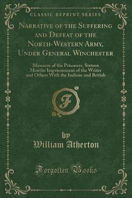 Narrative of the Suffering and Defeat of the North-Western Army, Under General Winchester - Massacre of the Prisoners, Sixteen...