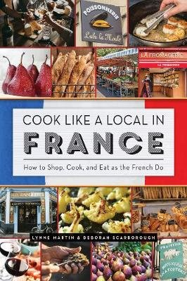 Cook Like a Local in France (Paperback): Lynne Martin, Deborah Scarborough