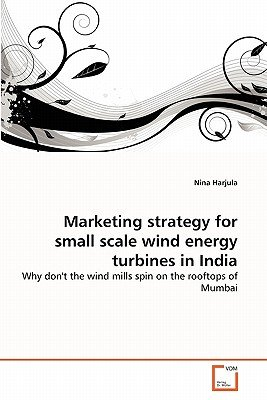 Marketing Strategy for Small Scale Wind Energy Turbines in India (Paperback): Nina Harjula