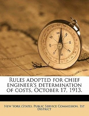 Rules Adopted for Chief Engineer's Determination of Costs, October 17, 1913. (Paperback): New York (State) Public Service...