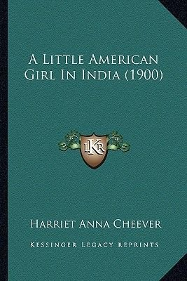 A Little American Girl in India (1900) (Paperback): Harriet Anna Cheever