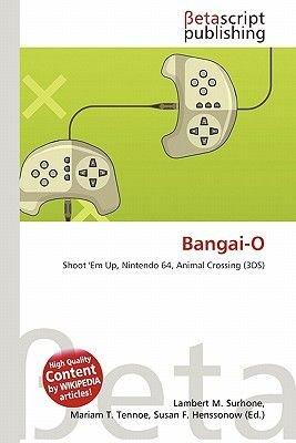 Bangai-O (Paperback): Lambert M. Surhone, Mariam T. Tennoe, Susan F. Henssonow