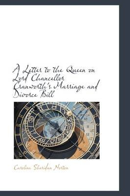 A Letter to the Queen on Lord Chancellor Cranworth's Marriage and Divorce Bill (Hardcover): Caroline Sheridan Norton