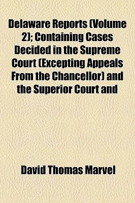 Delaware Reports (Volume 2); Containing Cases Decided in the Supreme Court (Excepting Appeals from the Chancellor) and the...