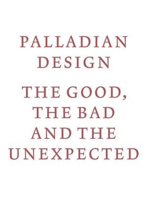 Palladian Design - The Good, the Bad and the Unexpected (Paperback): Riba