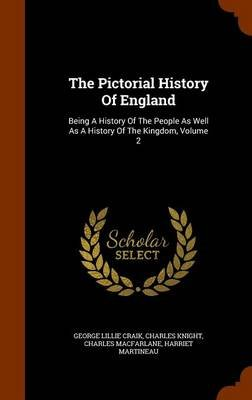 The Pictorial History of England - Being a History of the People as Well as a History of the Kingdom, Volume 2 (Hardcover):...