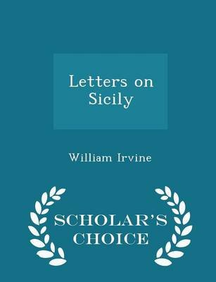 Letters on Sicily - Scholar's Choice Edition (Paperback): William Irvine