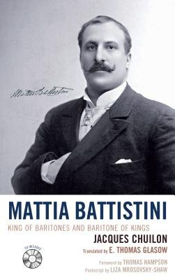 Mattia Battistini - King of Baritones and Baritone of Kings (Electronic book text): Jacques Chuilon, E.Thomas Glasow
