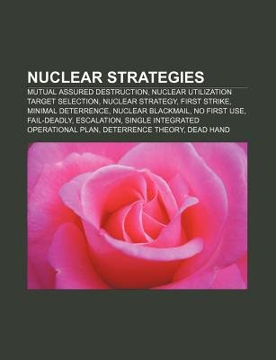 Nuclear Strategies - Mutual Assured Destruction, Nuclear Utilization Target Selection, Nuclear Strategy, First Strike, Minimal...