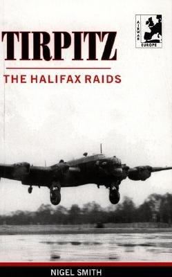 Tirpitz the Halifax Raids (Paperback): Nigel Smith