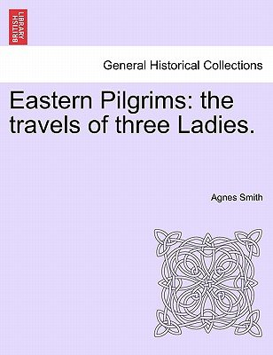 Eastern Pilgrims - The Travels of Three Ladies. (Paperback): Agnes Smith