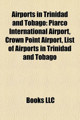Airports in Trinidad and Tobago - Piarco International Airport, Crown Point Airport, List of Airports in Trinidad and Tobago...
