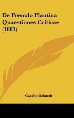 de Poenulo Plautina Quaestiones Criticae (1883) (English, Latin, Hardcover): Carolus Schueth