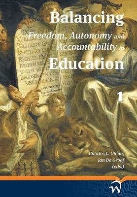 Balancing Freedom, Autonomy and Accountability in Education Volume 1 (Hardcover): Charles L. Glenn, Jan De Groof