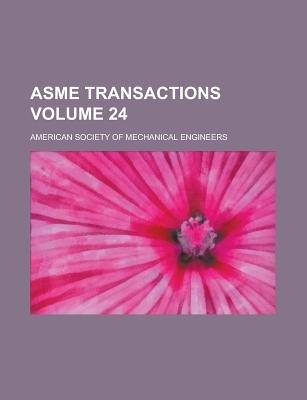 Asme Transactions Volume 24 (Paperback): American Society of Engineers