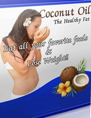Coconut Oil the Healthy Fat - Eat All Your Favorite Foods and Lose Weight (Electronic book text): Lucifer Heart