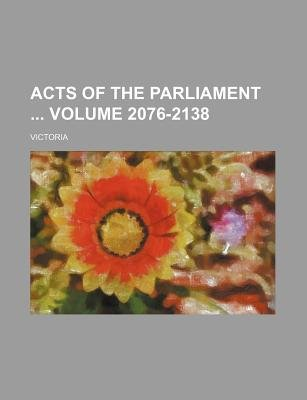Acts of the Parliament Volume 2076-2138 (Paperback): Victoria