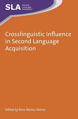 Crosslinguistic Influence in Second Language Acquisition (Electronic book text): Rosa Alonso Alonso