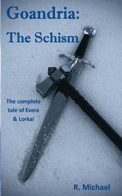Goandria - The Schism: The Complete Tale of Evera & Lorkai (Paperback): R. Michael