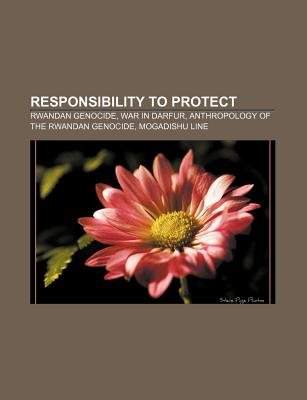 Responsibility to Protect - Rwandan Genocide, War in Darfur, Anthropology of the Rwandan Genocide, Mogadishu Line (Paperback):...
