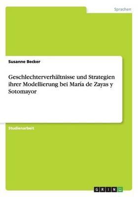 Geschlechterverhaltnisse Und Strategien Ihrer Modellierung Bei Maria de Zayas y Sotomayor (German, Paperback): Susanne Becker