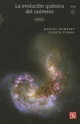 La Evolucion Quimica del Universo (Spanish, Paperback): Manuel Peimbert, Julieta Fierro