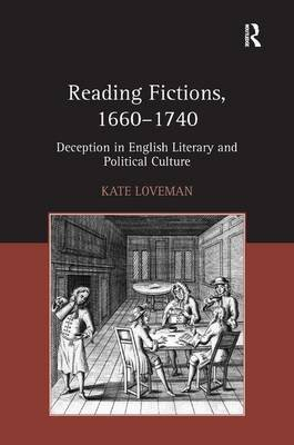 Reading Fictions, 1660-1740 - Deception in English Literary and Political Culture (Hardcover, New Ed): Kate Loveman